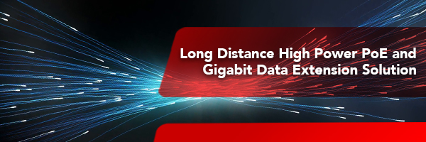 Industrial long Distance High Power PoE and Gigabit Data Extension Solution